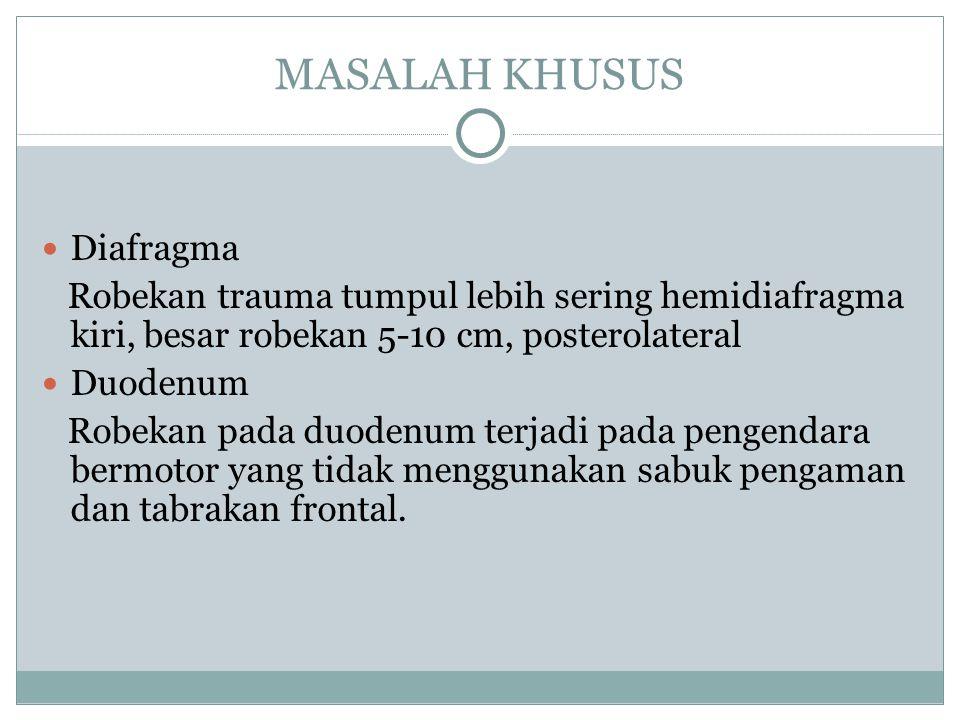MASALAH KHUSUS Diafragma Robekan trauma tumpul lebih sering hemidiafragma kiri, besar robekan 5-10 cm, posterolateral Duodenum Robekan pada duodenum t