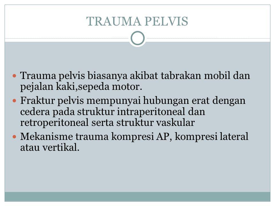 TRAUMA PELVIS Trauma pelvis biasanya akibat tabrakan mobil dan pejalan kaki,sepeda motor. Fraktur pelvis mempunyai hubungan erat dengan cedera pada st