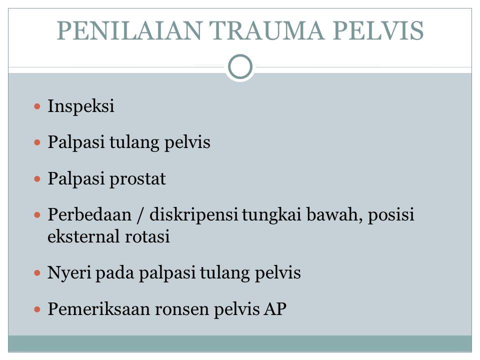 PENILAIAN TRAUMA PELVIS Inspeksi Palpasi tulang pelvis Palpasi prostat Perbedaan / diskripensi tungkai bawah, posisi eksternal rotasi Nyeri pada palpa