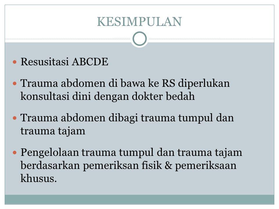KESIMPULAN Resusitasi ABCDE Trauma abdomen di bawa ke RS diperlukan konsultasi dini dengan dokter bedah Trauma abdomen dibagi trauma tumpul dan trauma