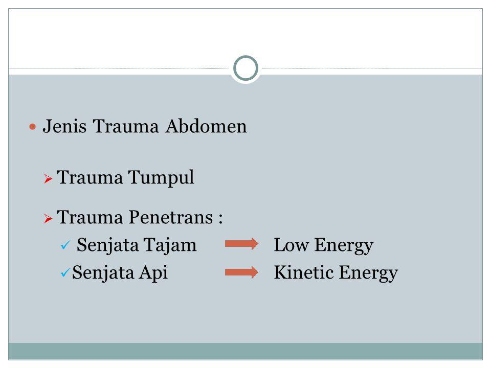 Jenis Trauma Abdomen  Trauma Tumpul  Trauma Penetrans : Senjata Tajam Low Energy Senjata Api Kinetic Energy