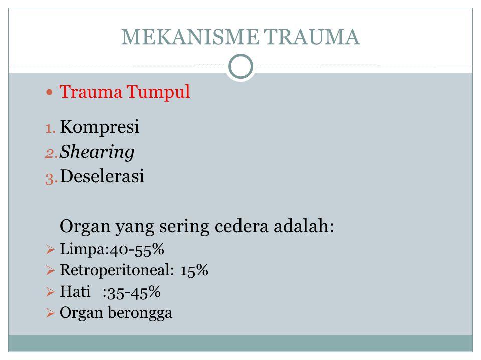 MEKANISME TRAUMA Trauma Tumpul 1. Kompresi 2. Shearing 3. Deselerasi Organ yang sering cedera adalah:  Limpa:40-55%  Retroperitoneal: 15%  Hati :35