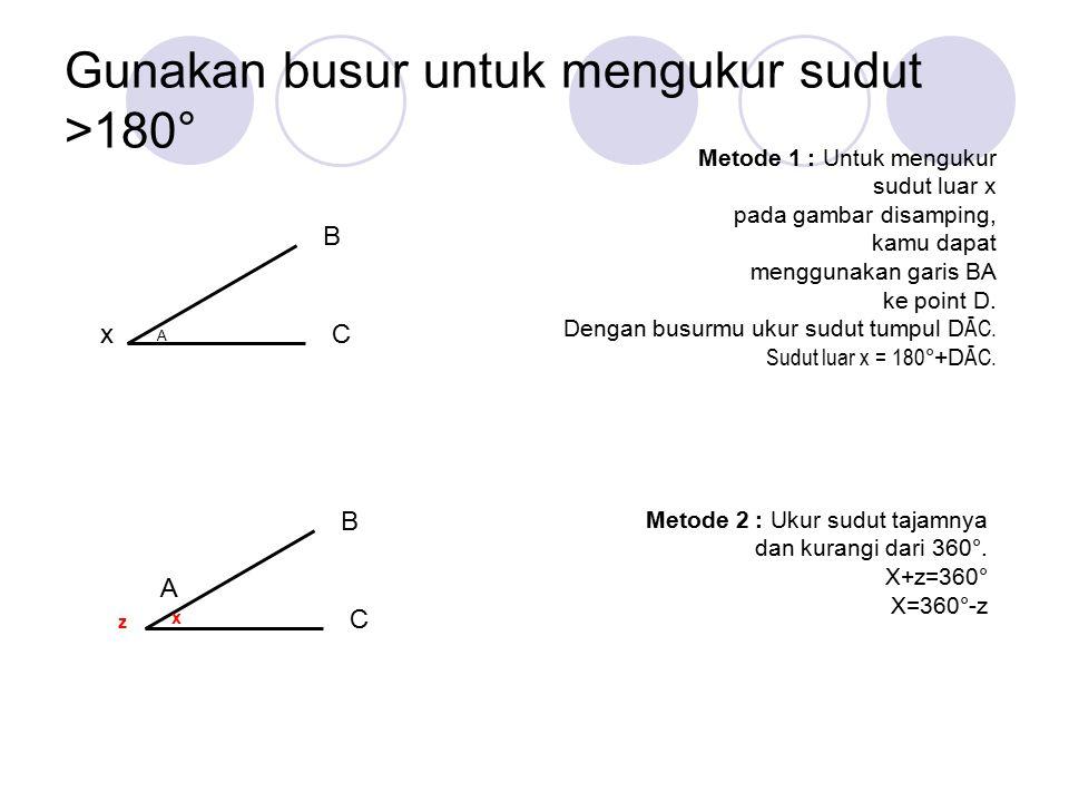 Gunakan busur untuk mengukur sudut >180° Metode 1 : Untuk mengukur sudut luar x pada gambar disamping, kamu dapat menggunakan garis BA ke point D.