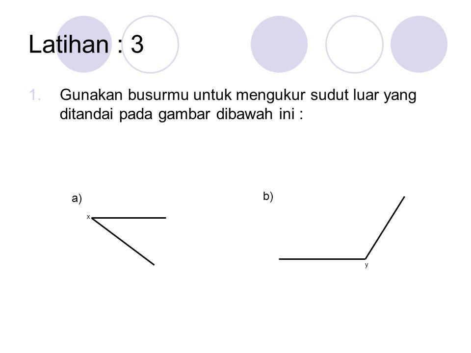 Latihan : 3 1.Gunakan busurmu untuk mengukur sudut luar yang ditandai pada gambar dibawah ini : x a) b) y