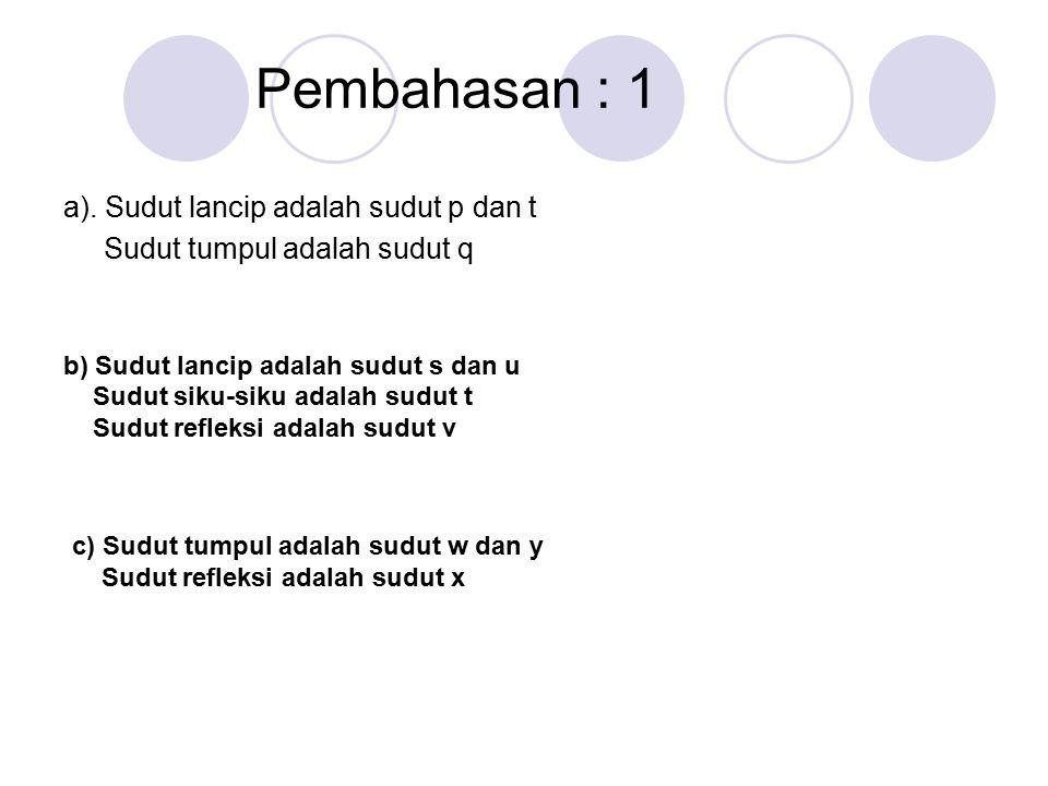 a). Sudut lancip adalah sudut p dan t Sudut tumpul adalah sudut q b) Sudut lancip adalah sudut s dan u Sudut siku-siku adalah sudut t Sudut refleksi a