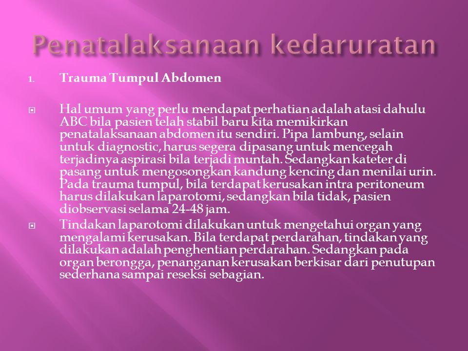 1. Trauma Tumpul Abdomen  Hal umum yang perlu mendapat perhatian adalah atasi dahulu ABC bila pasien telah stabil baru kita memikirkan penatalaksanaa