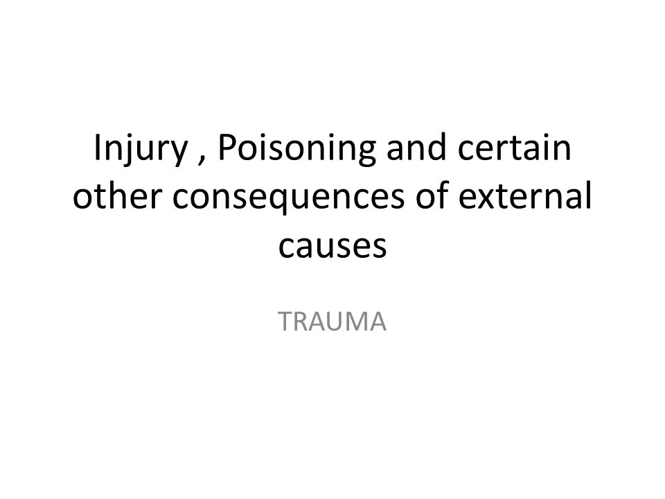Injury, Poisoning and certain other consequences of external causes TRAUMA