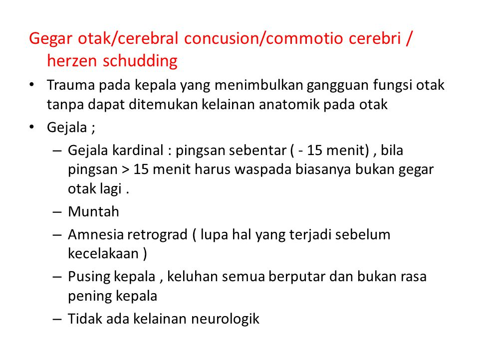 Gegar otak/cerebral concusion/commotio cerebri / herzen schudding Trauma pada kepala yang menimbulkan gangguan fungsi otak tanpa dapat ditemukan kelai