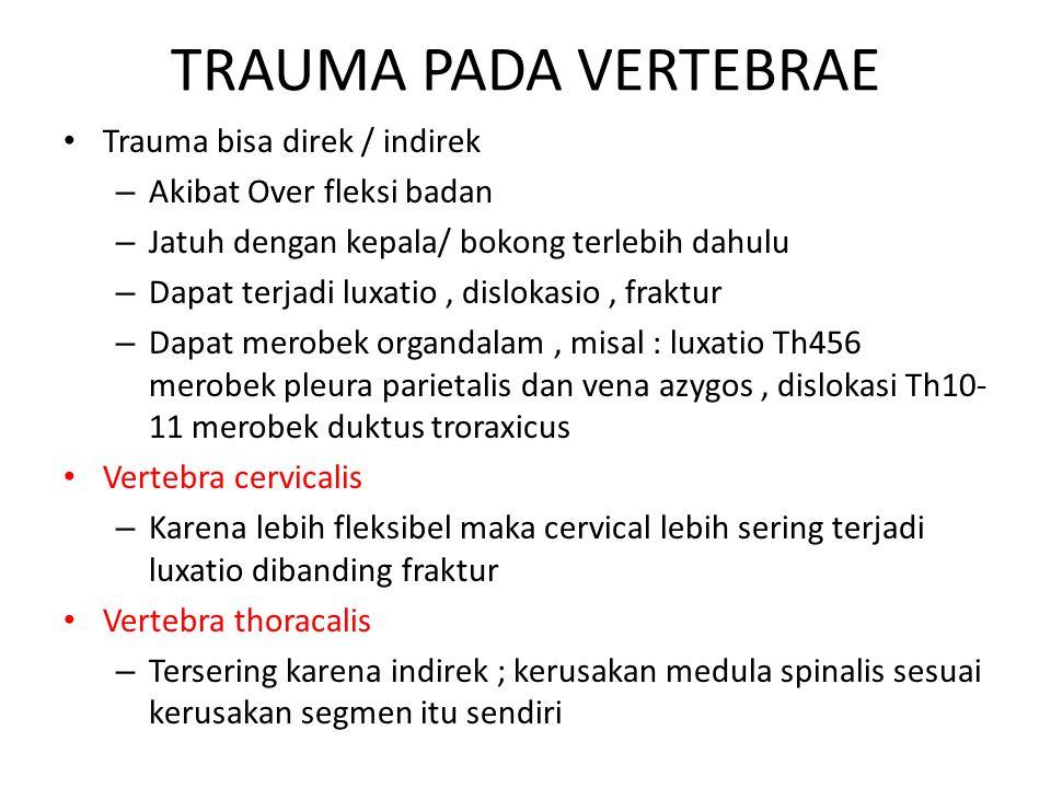TRAUMA PADA VERTEBRAE Trauma bisa direk / indirek – Akibat Over fleksi badan – Jatuh dengan kepala/ bokong terlebih dahulu – Dapat terjadi luxatio, di