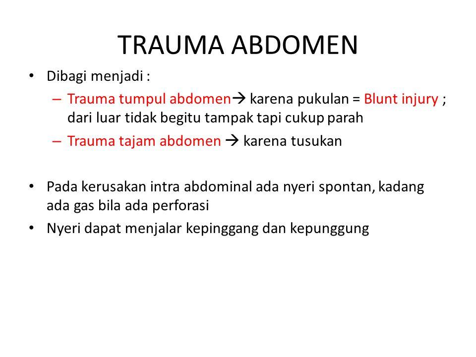 TRAUMA ABDOMEN Dibagi menjadi : – Trauma tumpul abdomen  karena pukulan = Blunt injury ; dari luar tidak begitu tampak tapi cukup parah – Trauma taja