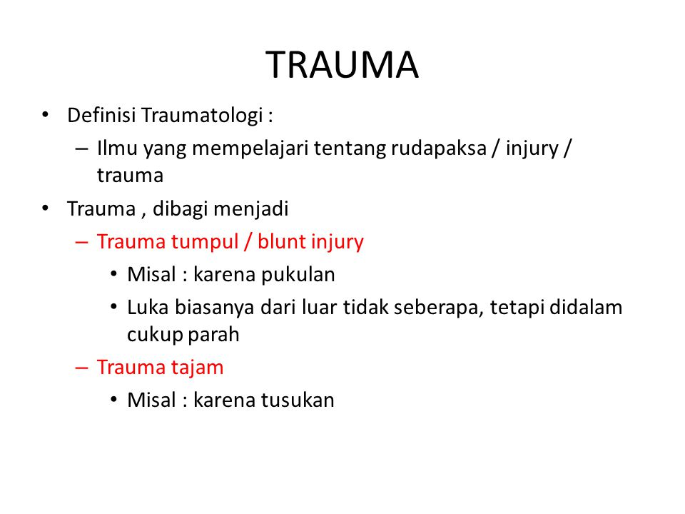Definisi Traumatologi : – Ilmu yang mempelajari tentang rudapaksa / injury / trauma Trauma, dibagi menjadi – Trauma tumpul / blunt injury Misal : kare