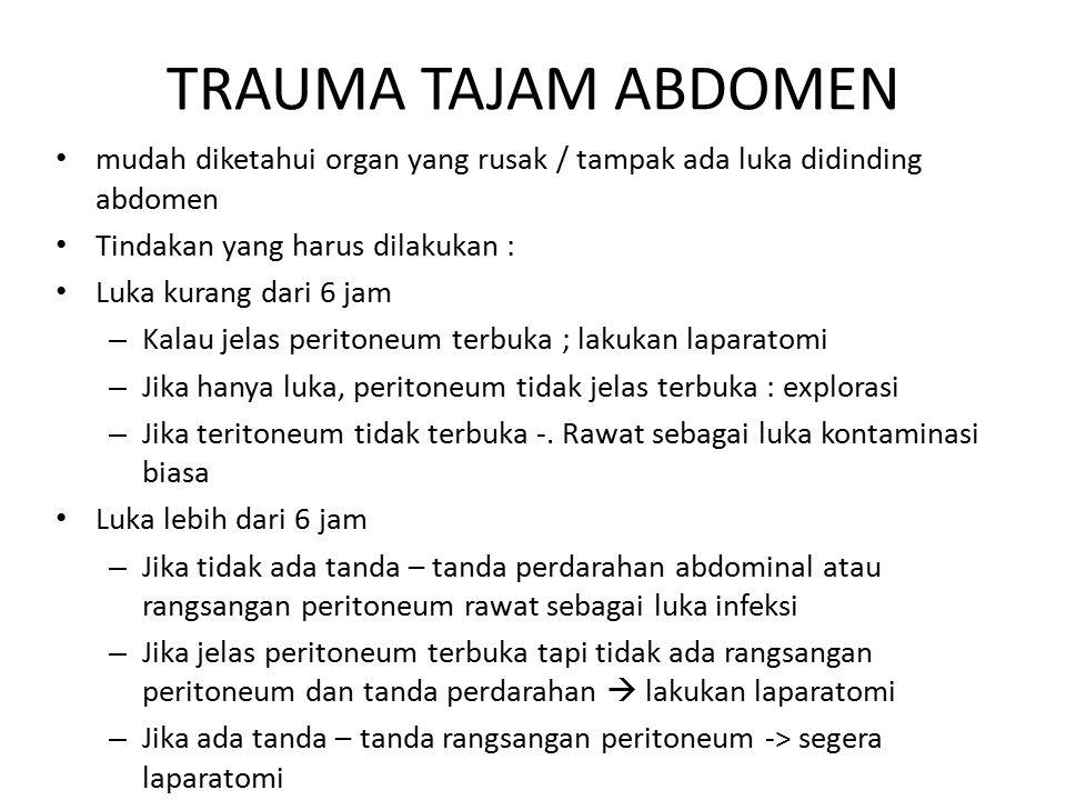 TRAUMA TAJAM ABDOMEN mudah diketahui organ yang rusak / tampak ada luka didinding abdomen Tindakan yang harus dilakukan : Luka kurang dari 6 jam – Kal