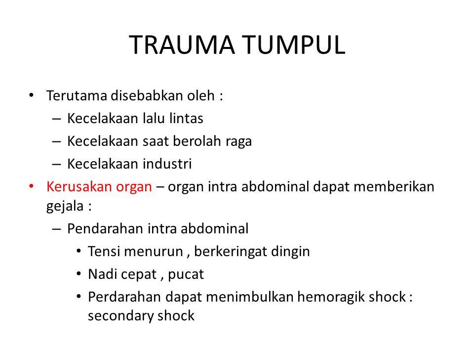 TRAUMA TUMPUL Terutama disebabkan oleh : – Kecelakaan lalu lintas – Kecelakaan saat berolah raga – Kecelakaan industri Kerusakan organ – organ intra a