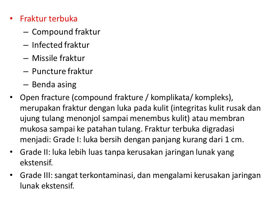 Fraktur terbuka – Compound fraktur – Infected fraktur – Missile fraktur – Puncture fraktur – Benda asing Open fracture (compound frakture / komplikata
