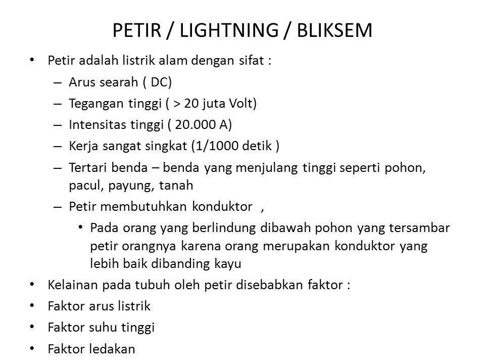 PETIR / LIGHTNING / BLIKSEM Petir adalah listrik alam dengan sifat : – Arus searah ( DC) – Tegangan tinggi ( > 20 juta Volt) – Intensitas tinggi ( 20.