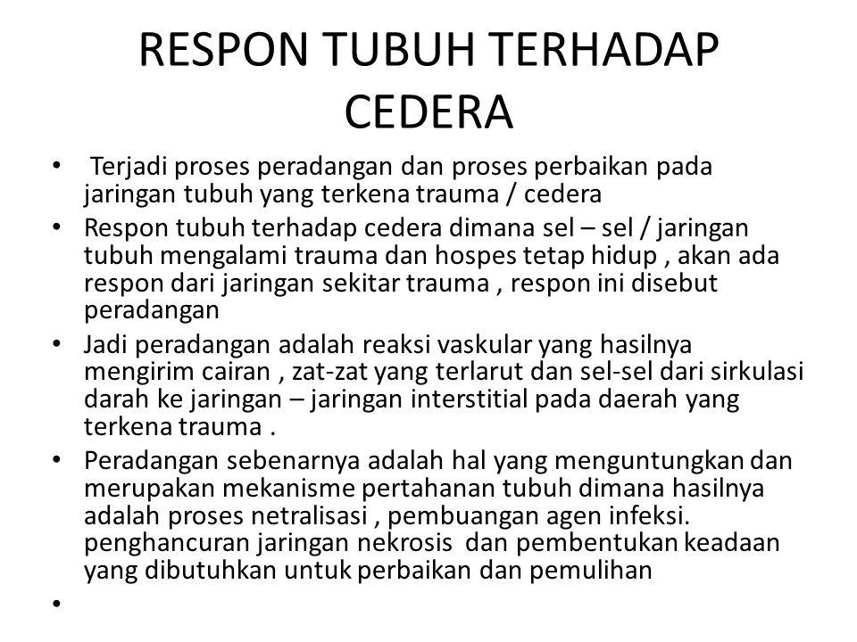 RESPON TUBUH TERHADAP CEDERA Terjadi proses peradangan dan proses perbaikan pada jaringan tubuh yang terkena trauma / cedera Respon tubuh terhadap ced