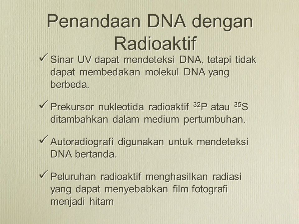 Penandaan DNA dengan Radioaktif Sinar UV dapat mendeteksi DNA, tetapi tidak dapat membedakan molekul DNA yang berbeda. Prekursor nukleotida radioaktif