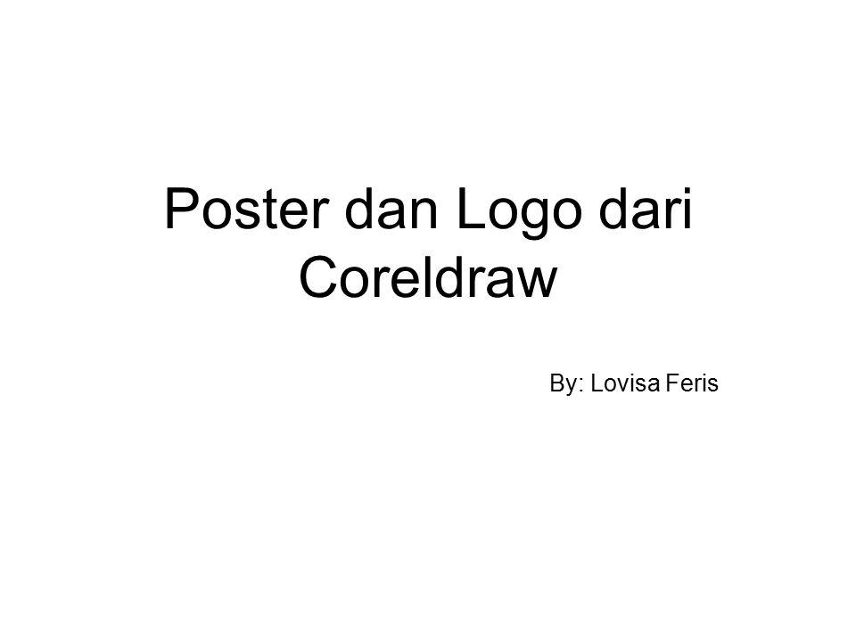 Poster dan Logo dari Coreldraw By: Lovisa Feris