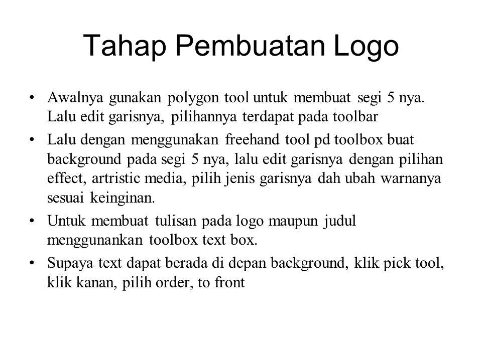 Tahap Pembuatan Logo Awalnya gunakan polygon tool untuk membuat segi 5 nya. Lalu edit garisnya, pilihannya terdapat pada toolbar Lalu dengan menggunak