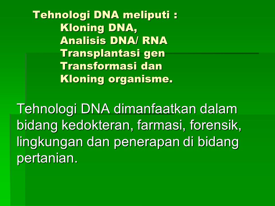 Tahapan teknik dasar dalam cloning gen : 1.Isolasi DNA / RNA 2.