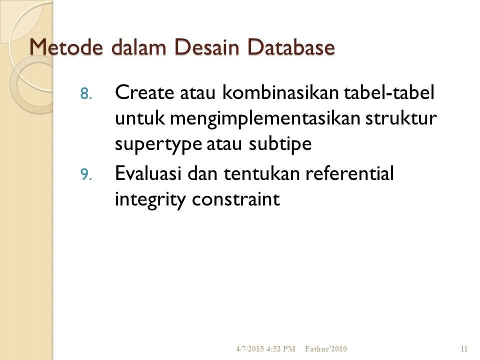 Metode dalam Desain Database 8. Create atau kombinasikan tabel-tabel untuk mengimplementasikan struktur supertype atau subtipe 9. Evaluasi dan tentuka