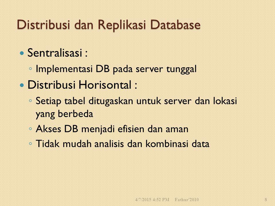 Distribusi dan Replikasi Database Sentralisasi : ◦ Implementasi DB pada server tunggal Distribusi Horisontal : ◦ Setiap tabel ditugaskan untuk server