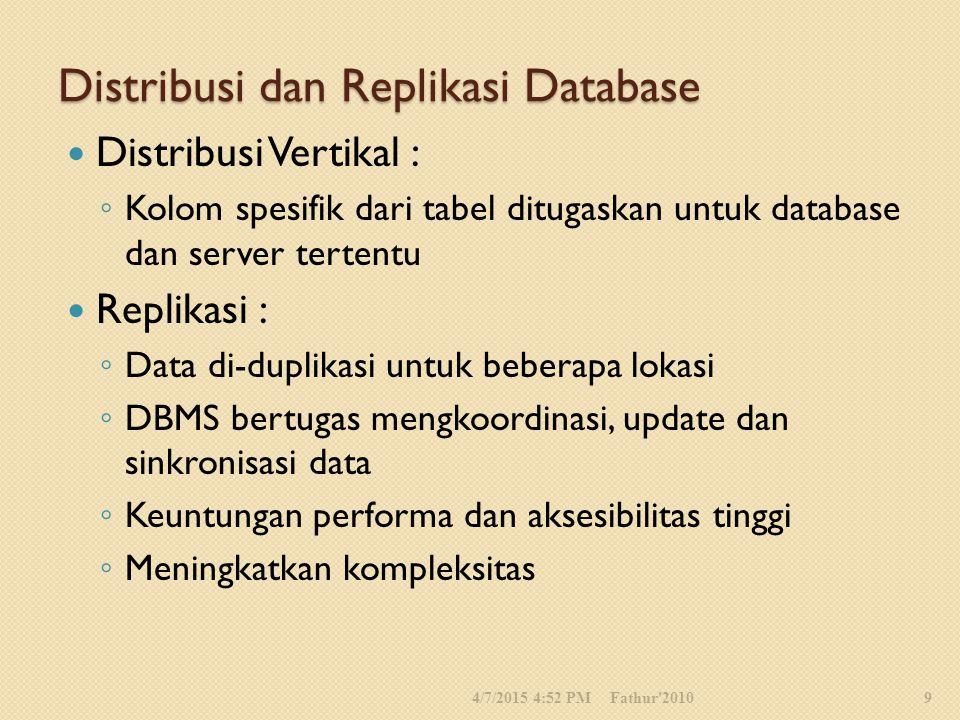 Distribusi dan Replikasi Database Distribusi Vertikal : ◦ Kolom spesifik dari tabel ditugaskan untuk database dan server tertentu Replikasi : ◦ Data d