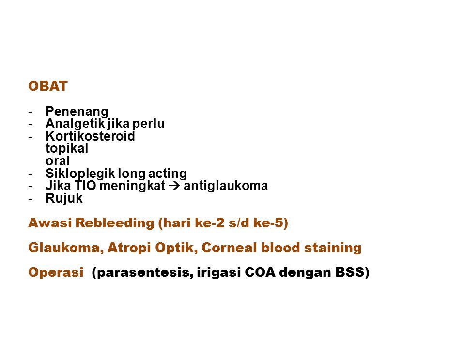 OBAT -Penenang -Analgetik jika perlu -Kortikosteroid topikal oral -Sikloplegik long acting -Jika TIO meningkat  antiglaukoma -Rujuk Awasi Rebleeding