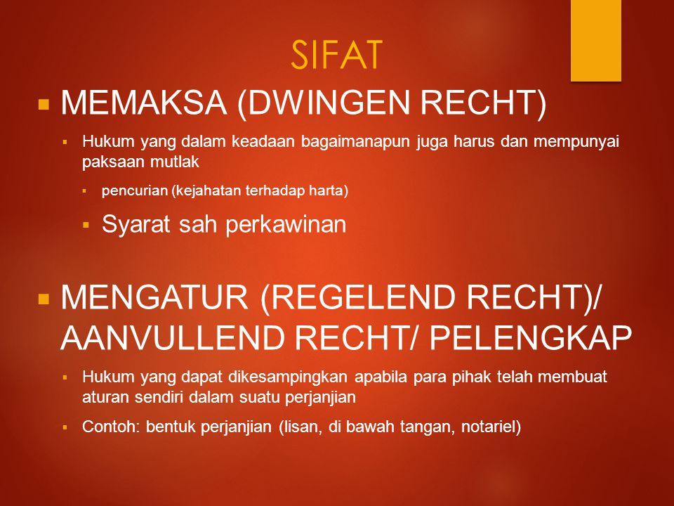SIFAT  MEMAKSA (DWINGEN RECHT)  Hukum yang dalam keadaan bagaimanapun juga harus dan mempunyai paksaan mutlak  pencurian (kejahatan terhadap harta)