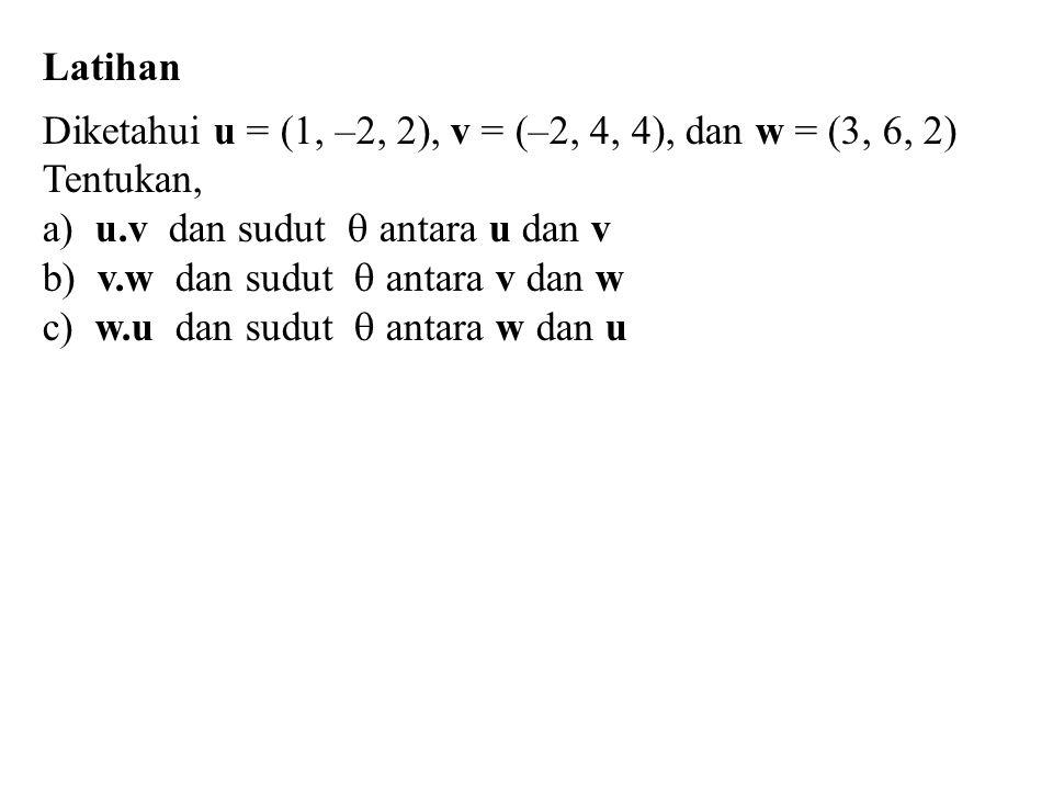Latihan Diketahui u = (1, –2, 2), v = (–2, 4, 4), dan w = (3, 6, 2) Tentukan, a) u.v dan sudut  antara u dan v b) v.w dan sudut  antara v dan w c) w