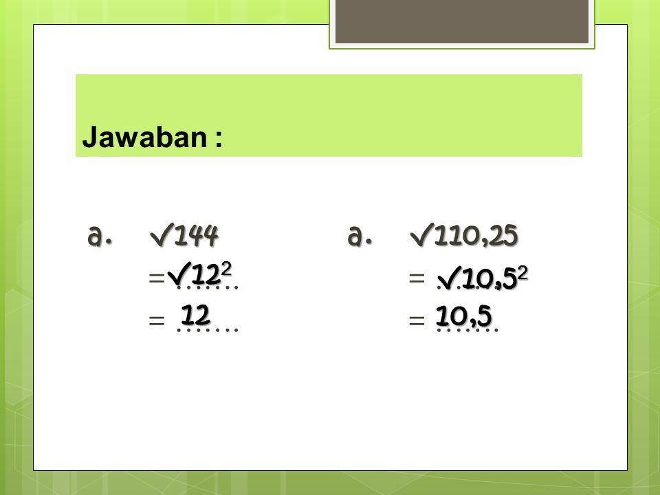 Jawaban : a. √144 = ……. a. √110,25 = ……. √12 2 12121212 √10,5 2 10,5
