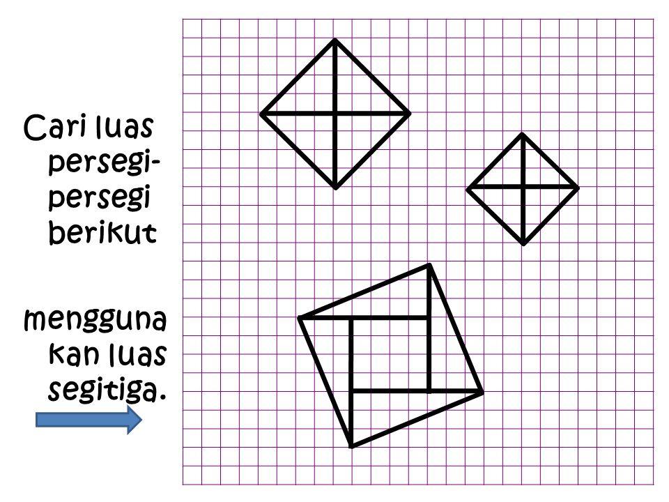 Cari luas persegi- persegi berikut mengguna kan luas segitiga.
