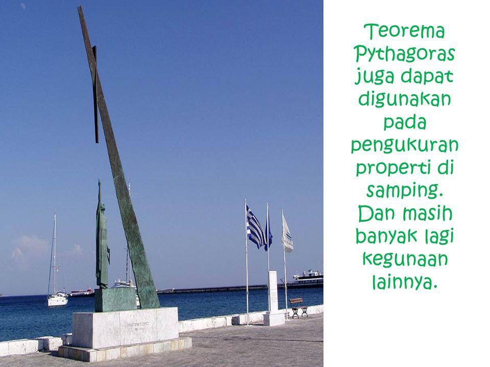 Teorema Pythagoras juga dapat digunakan pada pengukuran properti di samping. Dan masih banyak lagi kegunaan lainnya.