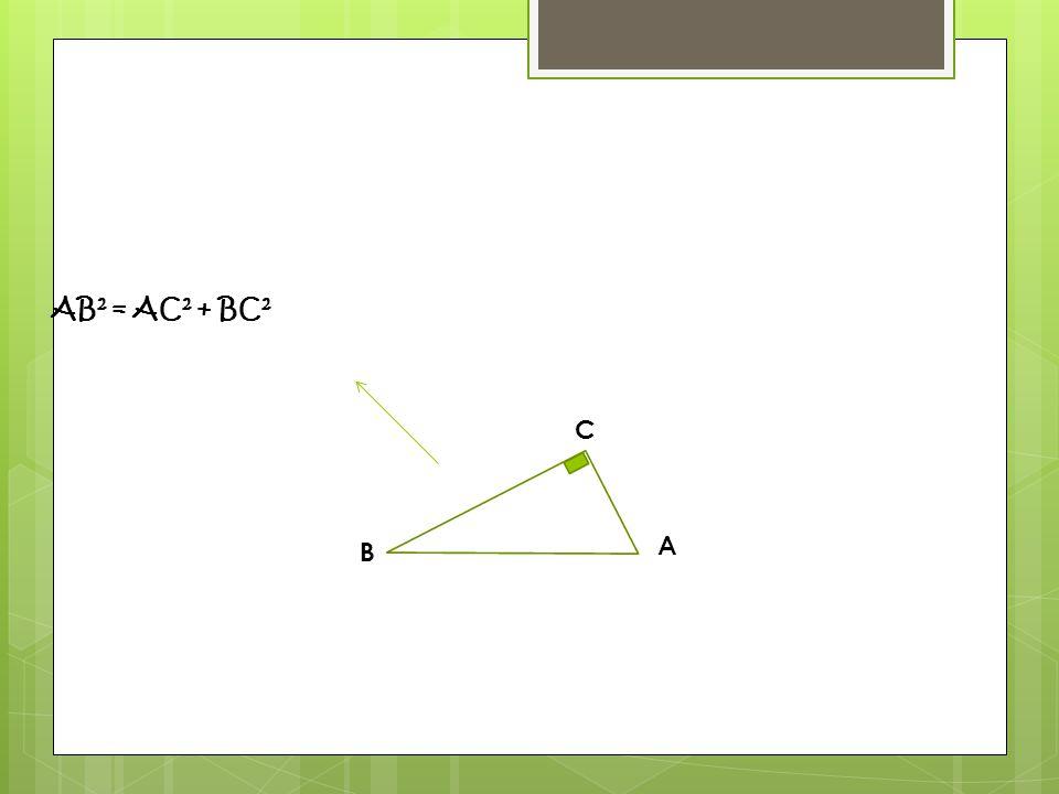 B A C AB 2 = AC 2 + BC 2