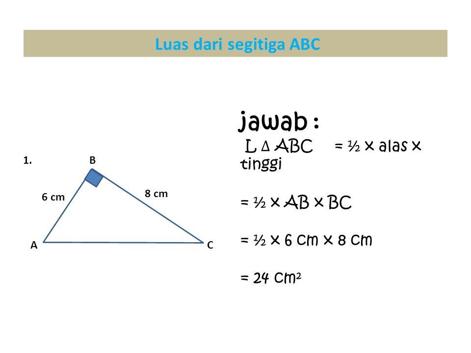 B CA 8 cm 6 cm 1. Luas dari segitiga ABC