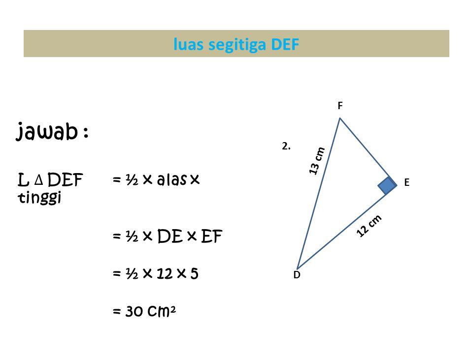 E D F 13 cm 12 cm 2. luas segitiga DEF