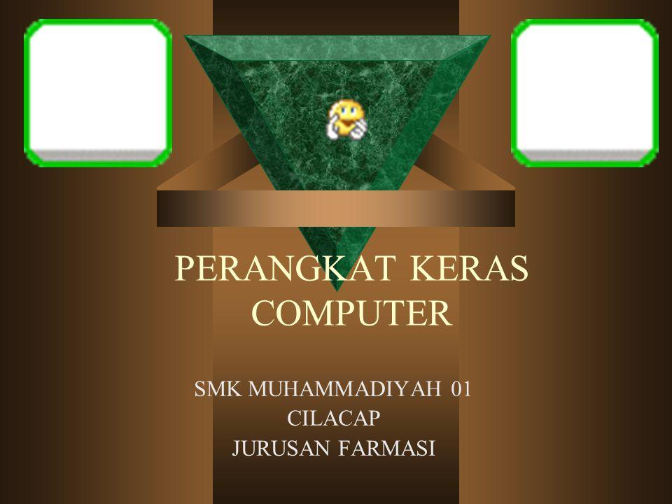 PERANGKAT KERAS COMPUTER SMK MUHAMMADIYAH 01 CILACAP JURUSAN FARMASI