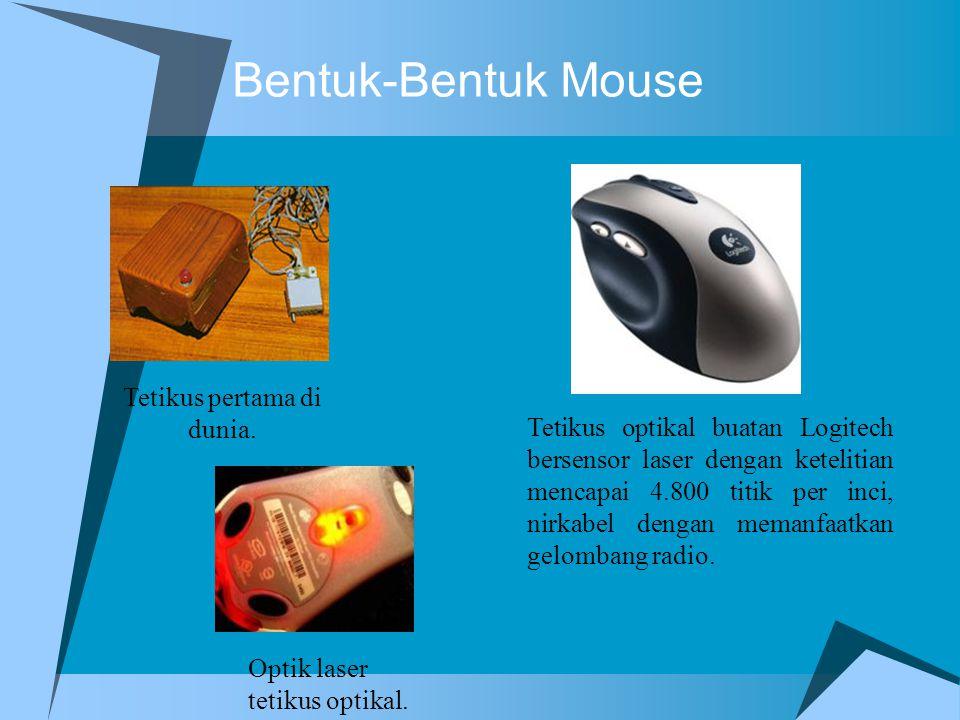 Mouse  Tetikus atau yang lebih dikenal dengan nama mouse adalah alat yang digunakan untuk memasukkan data ke dalam komputer selain papan ketik. Tetik