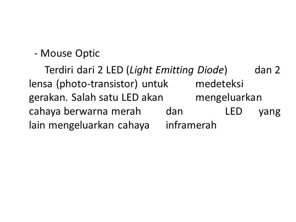 a.Mouse - Mouse Mekanis Bola yang terdapat di mouse akan menggerakan beberapa sensor ketika mouse digerakan. Peranti penuding dan pengambil terdiri da