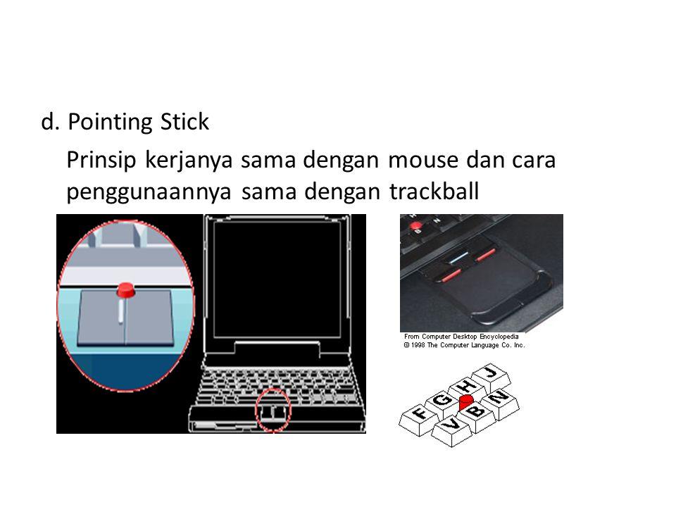 c.Trackball Prinsip kerjanya sama dengan mouse, tapi berbeda dalam cara penggunaanya.
