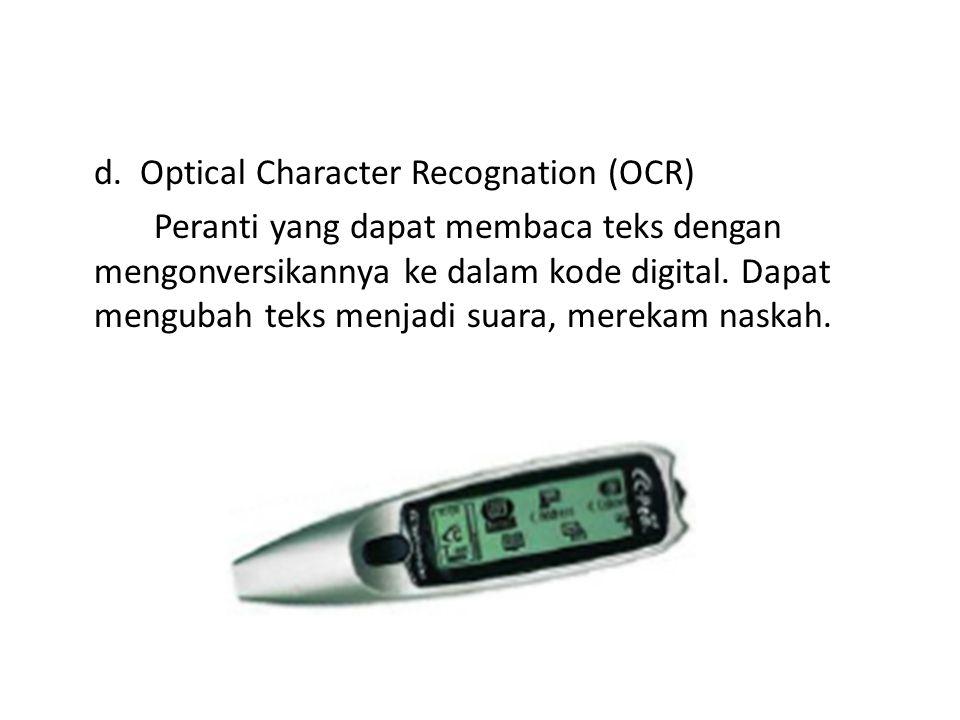 c. Optical Mark Recognation (OMR) Peranti yang membaca tulisan pensil dan mengubahnya menjadi bentuk yang dapat dibaca oleh komputer dengan bantuan re