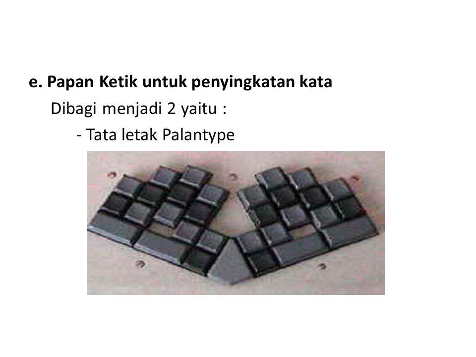 e. Papan Ketik untuk penyingkatan kata Dibagi menjadi 2 yaitu : - Tata letak Palantype