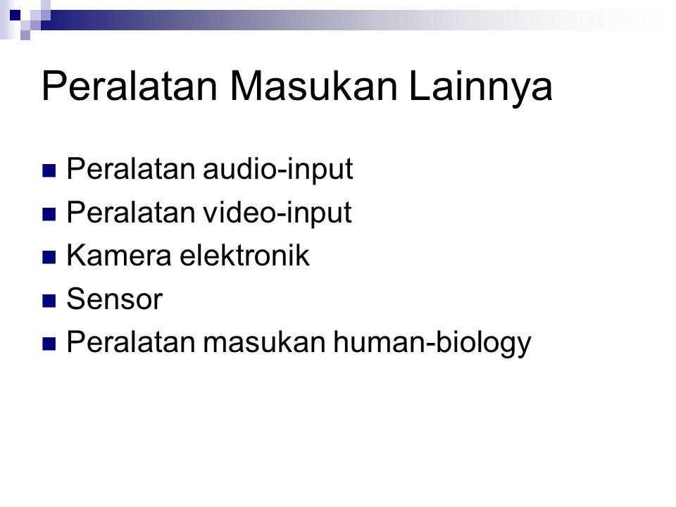 Peralatan Masukan Lainnya Peralatan audio-input Peralatan video-input Kamera elektronik Sensor Peralatan masukan human-biology