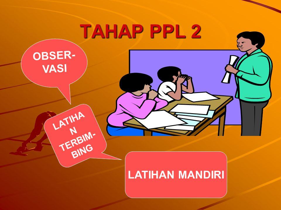 TAHAP PPL 2 OBSER- VASI LATIHA N TERBIM- BING LATIHAN MANDIRI