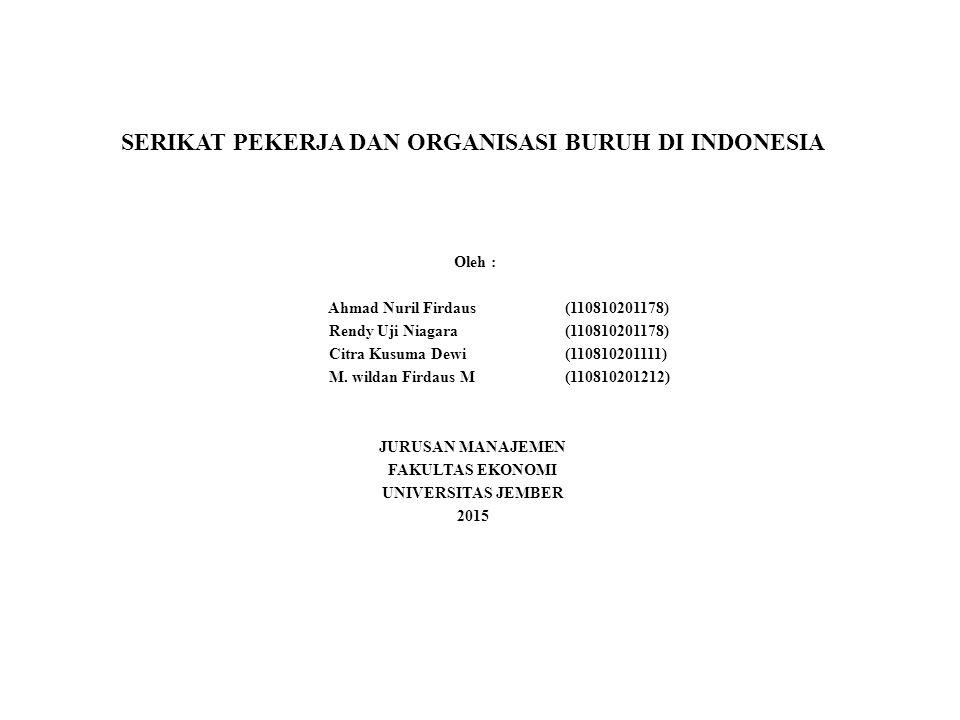 SERIKAT PEKERJA DAN ORGANISASI BURUH DI INDONESIA Oleh : Ahmad Nuril Firdaus (110810201178) Rendy Uji Niagara (110810201178) Citra Kusuma Dewi (110810