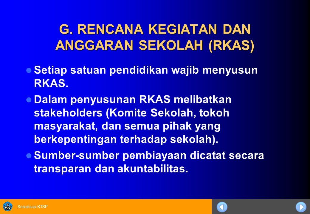 Sosialisasi KTSP G. RENCANA KEGIATAN DAN ANGGARAN SEKOLAH (RKAS) Setiap satuan pendidikan wajib menyusun RKAS. Dalam penyusunan RKAS melibatkan stakeh