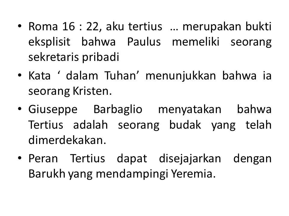 Roma 16 : 22, aku tertius … merupakan bukti eksplisit bahwa Paulus memeliki seorang sekretaris pribadi Kata ' dalam Tuhan' menunjukkan bahwa ia seoran