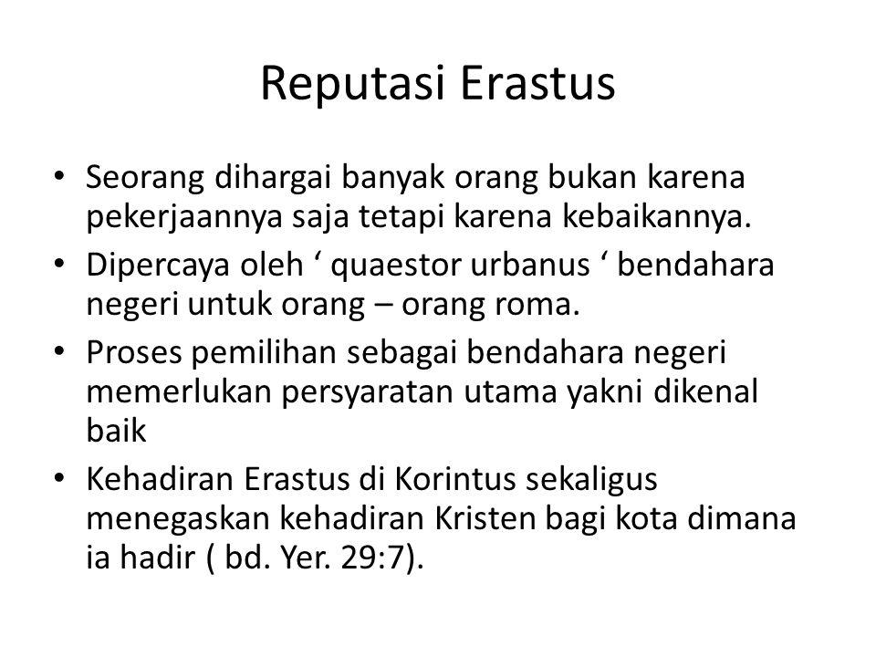 Reputasi Erastus Seorang dihargai banyak orang bukan karena pekerjaannya saja tetapi karena kebaikannya. Dipercaya oleh ' quaestor urbanus ' bendahara
