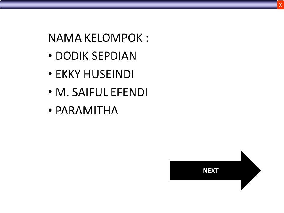 NAMA KELOMPOK : DODIK SEPDIAN EKKY HUSEINDI M. SAIFUL EFENDI PARAMITHA NEXT X