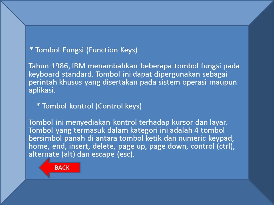 * Tombol Ketik (typing keys) Tombol ketik adalah salah satu bagian dari keyboard yang berisi huruf dan angka serta tanda baca. Secara umum, ada 2 jeni